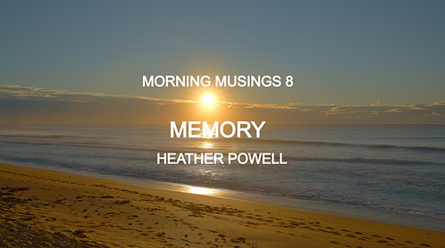 Morning Musings 8 - Memory by Heather Powell