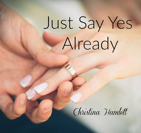 Just Say Yes Already by Christina Hamlett