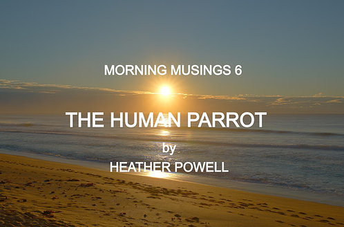 Morning Musings 6 - The Human Parrot
