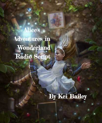 Alice's Adventures in Wonderland adapted for the radio by Kei Bailey
