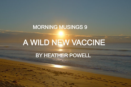 Morning Musings 9 - A Wild New Vaccine by Heather Powell
