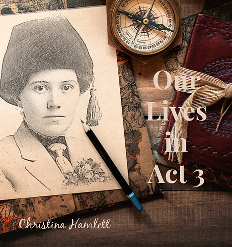 Our Lives in Act 3 by Christina Hamlett