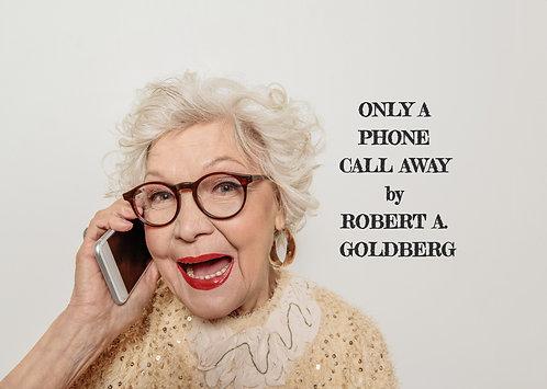 ONLY A PHONE CALL AWAY by ROBERT A. GOLDBERG