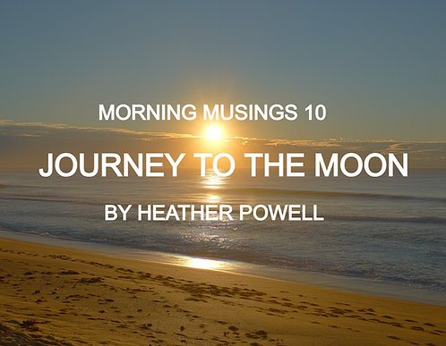 Morning Musings 10 - Journey to the Moon by Heather Powell