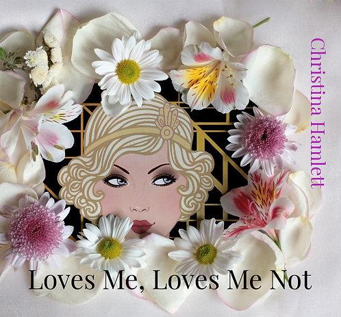 Loves Me, Loves Me Not by Christina Hamlett