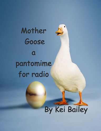 Mother Goose - A Pantomime for Radio by Kei Bailey