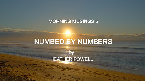 Morning Musings - 5 NUMBED BY NUMBERS by HEATHER POWELL