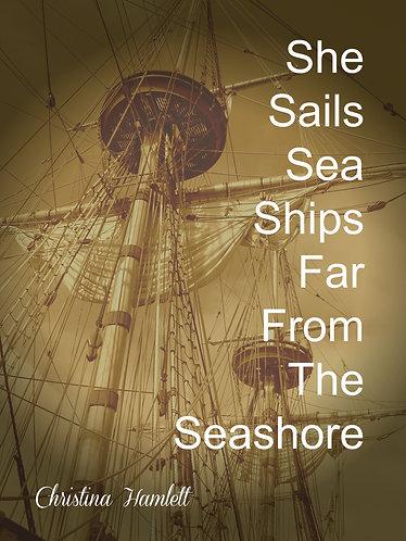 She Sails Sea Ships Far From the Sea Shore by Christina Hamlett