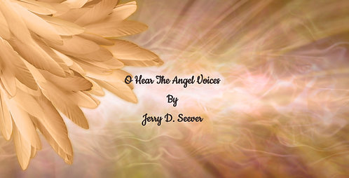 O Hear the Angel Voices by Jerry D. Seever
