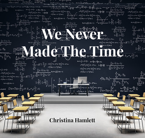 We Never Made the Time by Christina Hamlett