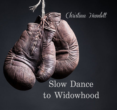 Slow Dance to Widowhood by Christina Hamlett