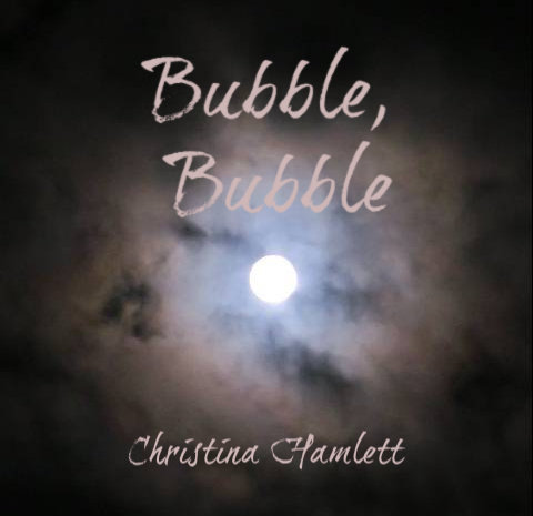Bubble Bubble by Christina Hamlett