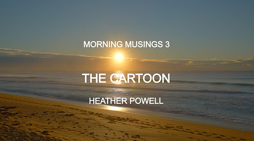 Morning Musings 3 - The Cartoon by Heather Powell