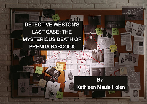 DETECTIVE WESTON'S LAST CASE: THE MYSTERIOUS DEATH OF BRENDA BABCOCK