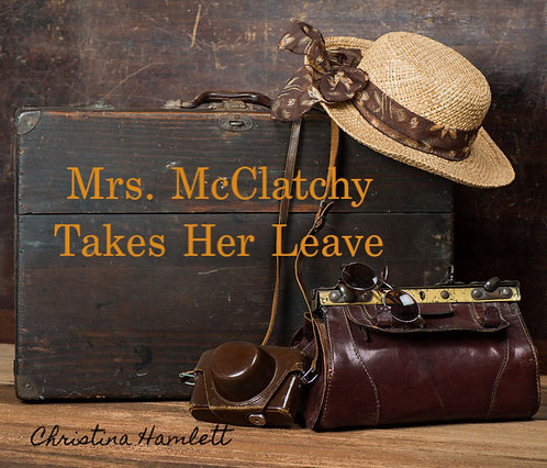 MRS  McCLATCHY TAKES HER LEAVE by CHRISTINA HAMLETT
