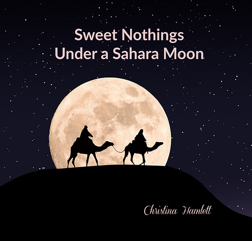 SWEET NOTHINGS UNDER A SAHARA MOON A Duologue by CHRISTINA HAMLETT
