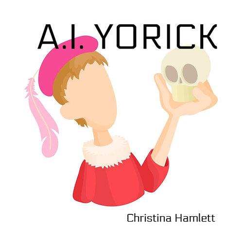 A.I. Yorick by Christina Hamlett