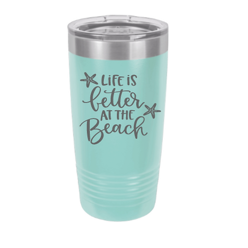 Life is Better at the Beach laser engraved tumbler