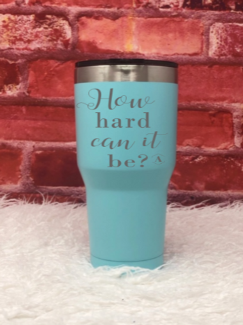 How Hard Can it Be? Laser engraved tumbler
