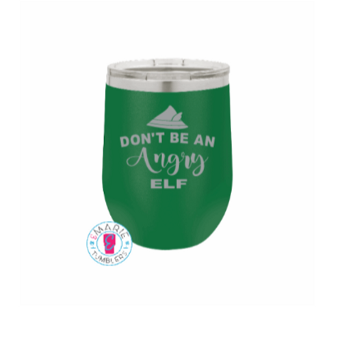 Don't be an Angry Elf laser engraved tumbler