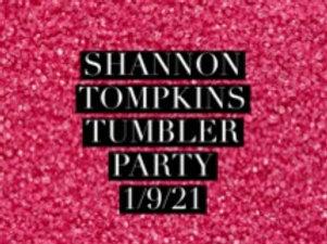 Shannon Tompkins Tumbler Party!