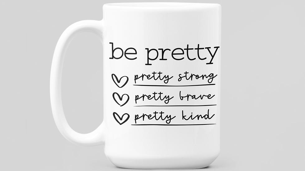"""""""Be Pretty...""""  11oz Coffee Mug"""