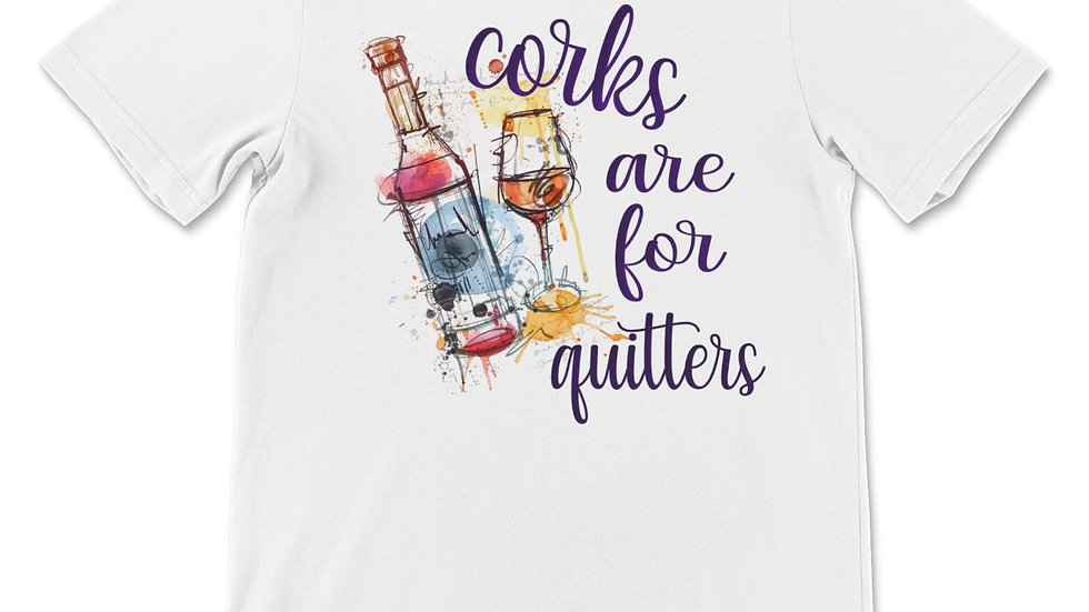 Corks Are for Quitters T-Shirt