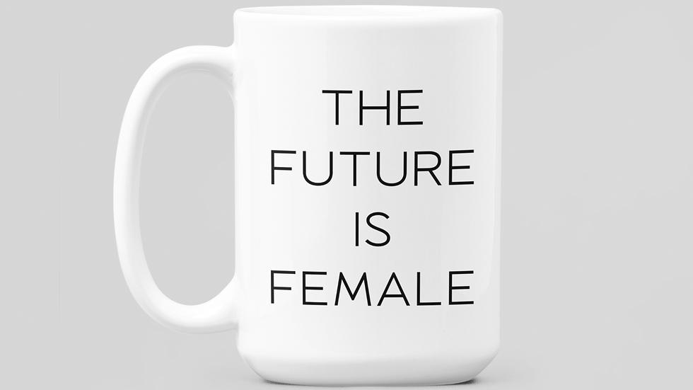 """""""The Future Is Female""""  11oz Coffee Mug"""