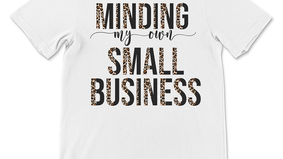 Minding My Own Small Business T-Shirt