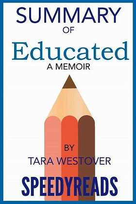 Summary of Educated: A Memoir by Tara Westover: Finish Entire Book in 15 Minutes