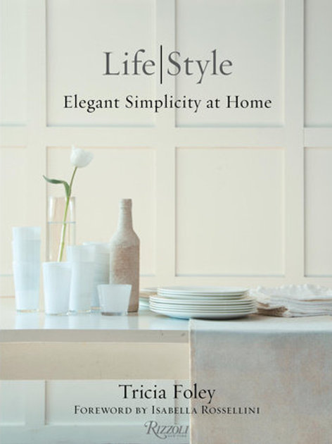 Life | Style: Elegant Simplicity at Home by Tricia Foley