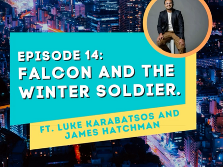 Arj Speaks Podcast: Falcon and The Winter Soldier ft. Luke Karabatsos and James Hatchman
