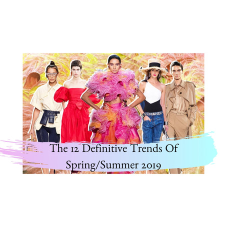 The 12 Definitive Trends Of Spring/Summer 2019