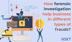 """""""How Forensic Investigation Help Business In Different Types Of Frauds?"""""""
