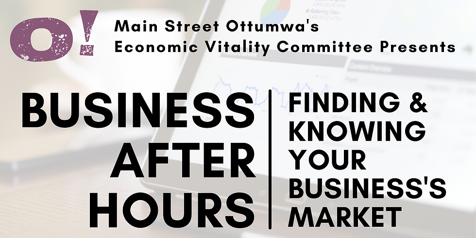 Business after Hours: Finding & Knowing Your Business's Market