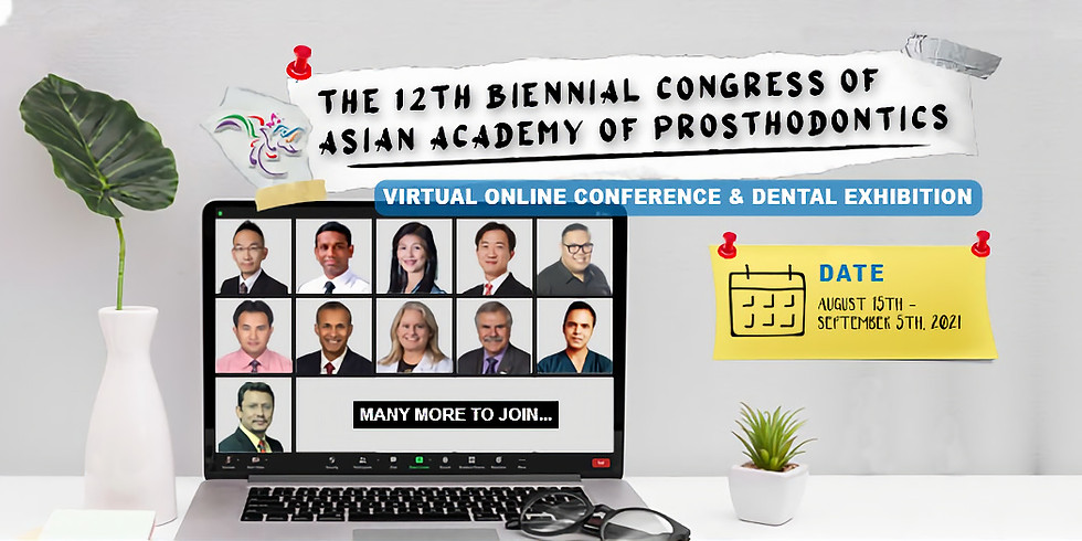Virtual Online Conference & Dental Exhibition of The 12th Biennial Congress of Asian Academy of Prosthodontics