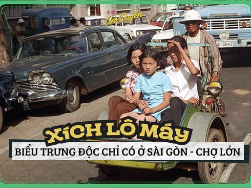 CHUYỆN CHỢ LỚN - Xe xích lô máy, chiếc xe biểu trưng độc lạ chỉ có ở Sài Gòn - Chợ Lớn