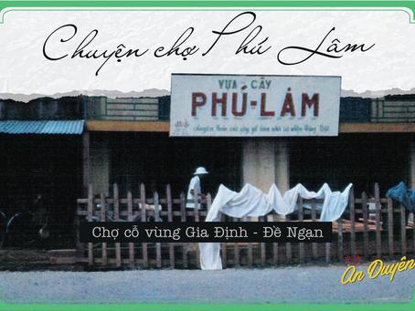 CHUYỆN CHỢ LỚN - Ký ức chợ Phú Lâm - một trong những ngôi chợ đầu tiên vùng Chợ Lớn