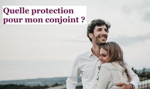 Quelle protection pour mon conjoint ?