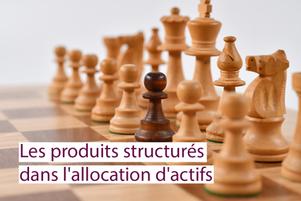 Les Produits Structurés, une solution devenue incontournable dans l'allocation d'actifs ?