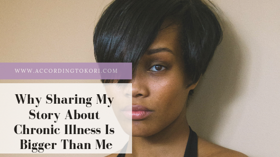 Why Sharing My Story About Chronic Illness Is Bigger than Me