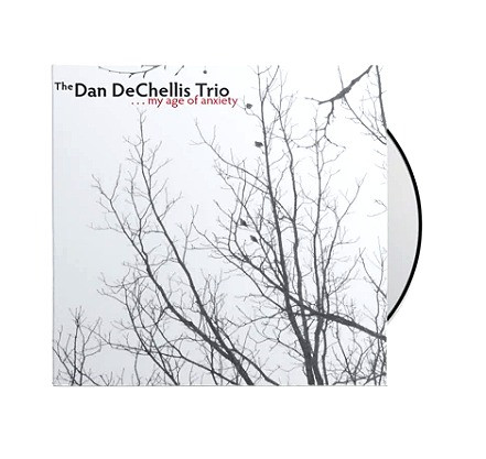 The Dan DeChellis Trio - My Age of Anxiety CD