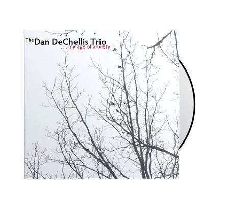 The Dan DeChellis Trio - My Age of Anxiety CD