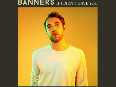 """BANNERS RELEASES SENSATIONAL NEW TRACK """"IF I DIDN'T HAVE YOU""""!"""