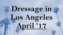 Your Dressage-filled April in L.A.