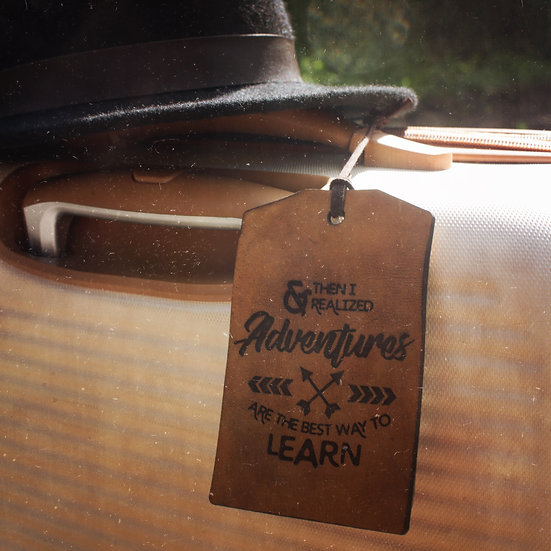 & then I realized adventures are the best way to learn luggage tag