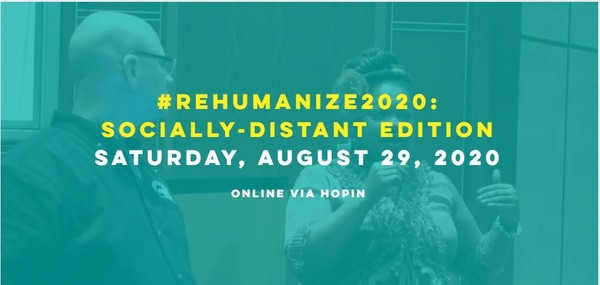 #Rehumanize2020 Socially-Distant Edition Saturday, Augest 29, 2020 online via Hopin