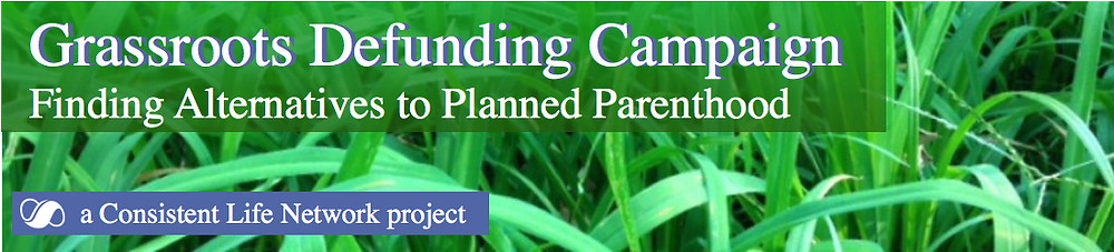 Grassroots Defunding Campaign, Finding Alternatives to Planned Parenthood a Consistent Life Network Project