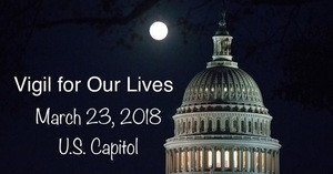 Vigil for Our Lives March 23 US Capitol
