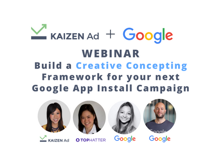 Kaizen Ad & Google Webinar: Build a Creative Concepting Framework for your next Google App Campaign